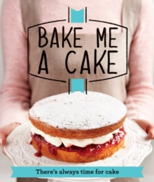 Bake Me a Cake : There's Always Time for Cake, Paperback