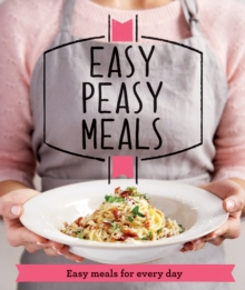 Easy Peasy Meals : Easy Meals for Every Day, Paperback