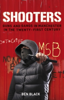 Shooters : Gang Warfare in Manchester in the Twenty-First Century, Paperback