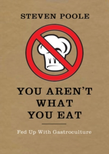 You Aren't What You Eat : Fed Up with Gastroculture, Paperback