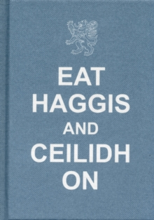 Eat Haggis and Ceilidh on : and Other Great Things from Scotland, Hardback Book