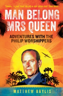 Man Belong Mrs Queen : My South Sea Adventures with the Philip Worshippers, Paperback