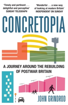 Concretopia : A Journey Around the Rebuilding of Postwar Britain, Paperback