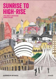 Sunrise to Highrise : A Wallbook of Architechture Through the Ages, Hardback