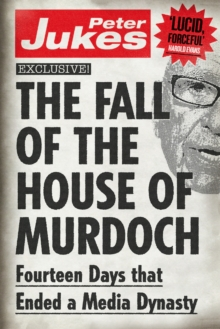 The Fall of the House of Murdoch : Fourteen Days That Ended a Media Dynasty, Paperback