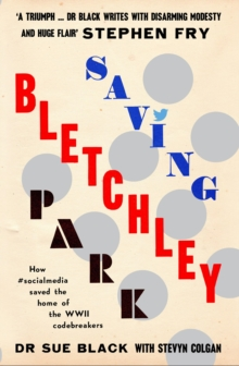 Saving Bletchley Park : How #Socialmedia Saved the Home of the WWII Codebreakers, Hardback