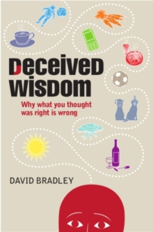 Deceived Wisdom : Why What You Thought Was Right is Wrong, Hardback