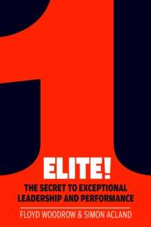 Elite! : The Secret to Exceptional Leadership and Performance, Paperback