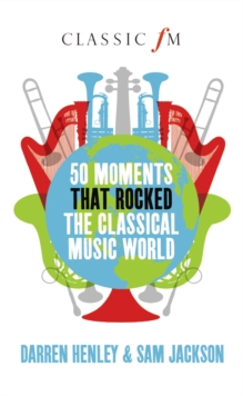 50 Moments That Rocked the Classical Music World, Hardback Book