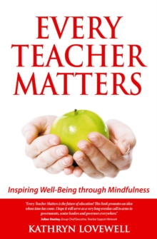Every Teacher Matters : Inspiring Well-Being Through Mindfulness, Paperback Book