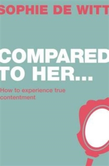 Compared to Her... : How to Experience True Contentment, Paperback