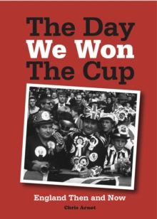The Day We Won the Cup : England Then and Now, Paperback Book