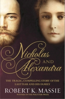 Nicholas and Alexandra : The Tragic, Compelling Story of the Last Tsar and His Family, Hardback
