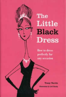 The Little Black Dress : How to Dress Perfectly for Any Occasion, Hardback