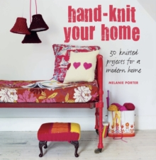 Handknit Your Home : 30 Knitted Projects for a Modern Home, Paperback