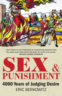 Sex and Punishment : Four Thousand Years of Judging Desire, Paperback