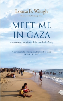 Meet Me in Gaza : Uncommon Stories of Life Inside the Strip, Hardback