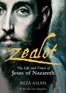 Zealot : The Life and Times of Jesus of Nazareth, Hardback Book