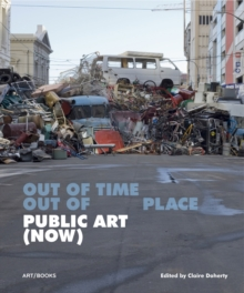 Public Art (Now) : Out of Time, Out of Place, Hardback