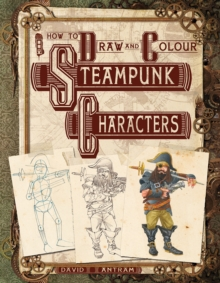How to Draw and Colour Steampunk Characters, Paperback