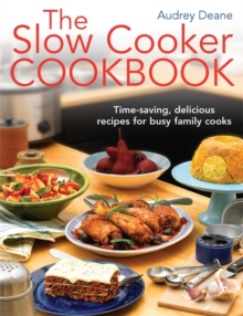 The Slow Cooker Cookbook : Time-Saving Delicious Recipes for Busy Family Cooks, Paperback Book