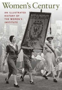 Women's Century: An Illustrated History of the Women's Institute, Hardback Book