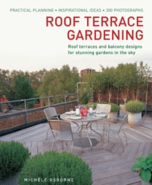 Roof Terrace Gardening : Practical Planning, Inspirational Ideas, Hardback