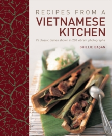 Recipes from a Vietnamese Kitchen : 75 Classic Dishes Shown in 260 Vibrant Photographs, Hardback