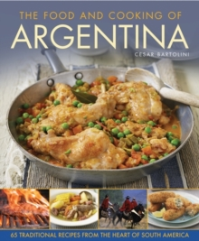 The Food and Cooking of Argentina : 65 Traditional Recipes from the Heart of South America, Hardback