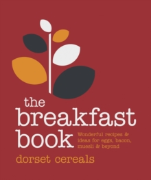 The Breakfast Book : Wonderful Recipes and Ideas for Eggs, Bacon, Muesli and Beyond, Hardback Book