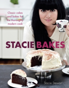 Stacie Bakes : Classic Cakes and Bakes for the Thoroughly Modern Cook, Hardback