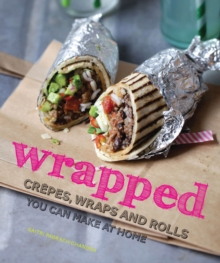 Wrapped : Crepes, Wraps and Rolls You Can Make at Home, Hardback