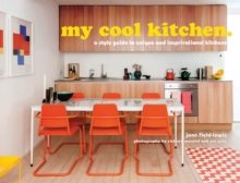 My Cool Kitchen : A Style Guide to Unique and Inspirational Kitchens, Hardback