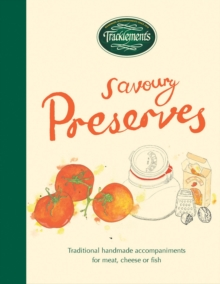 Tracklements Savoury Preserves : Traditional, Handmade Accompaniments for Meat, Cheese or Fish, Hardback