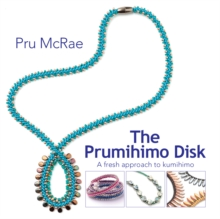 The Prumihimo Disk : A Fresh Approach to Kumihimo, Paperback
