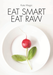 Eat Smart Eat Raw : Detox Recipes for a High Energy Diet, Paperback