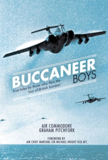 The Buccaneer Boys : True Tales by Those Who Flew the Last All British-bomber, Hardback