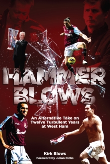 Hammer Blows : An Alternate Take on Twelve Turbulent Years at West Ham United, Paperback