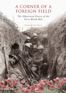 A Corner of a Foreign Field : The Illustrated Poetry of the First World War, Paperback Book