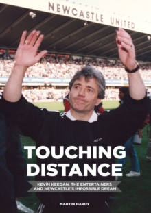 Touching Distance: Kevin Keegan, the Entertainers and Newcastle's Impossible Dream, Hardback