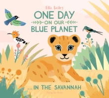 One Day on Our Blue Planet: In the Savannah, Hardback