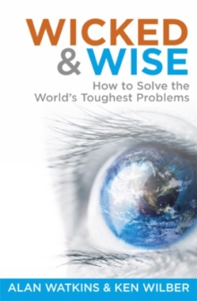 Wicked and Wise : How to Solve the World's Toughest Problems, Paperback