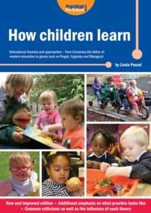 How Children Learn : Educational Theories and Approaches - from Comenius the Father of Modern Education to Giants Such as Piaget, Vygotsky and Malaguzzi, Paperback