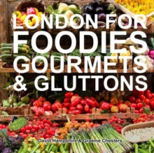 London for Foodies, Gourmets & Gluttons, Hardback Book