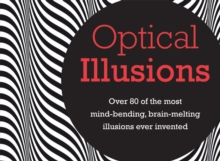 Optical Illusions : Over 80 of the Most Mind-Bending, Brain-Melting Illusions Ever Invented, Hardback
