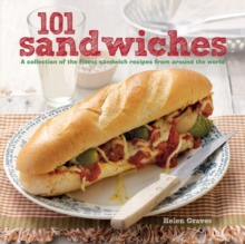 101 Sandwiches : A Collection of the Finest Sandwich Recipes from Around the World, Hardback Book