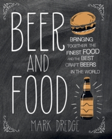 Beer and Food : Bringing together the finest food and the best craft beers in the world, Hardback