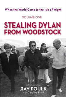 When the World Came to the Isle of Wight : Volume One: Stealing Dylan from Woodstock, Hardback