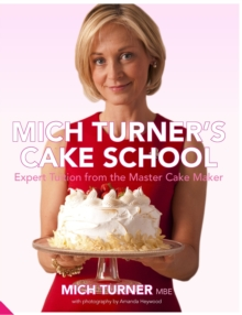 Mich Turner's Cake School : Expert Tuition from the Master Cake Maker, Hardback