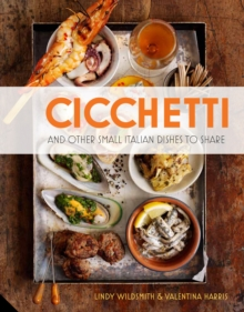 Cicchetti : And Other Small Italian Dishes to Share, Hardback